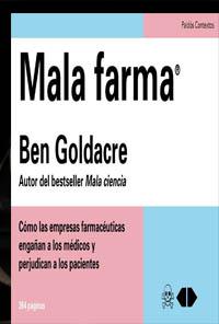 """Ben Goldacre: """"Mala farma. Cómo las empresas farmacéuticas engañan a los médicos y perjudican a los pacientes"""""""
